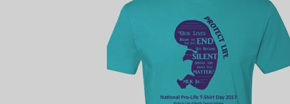 Order Your Shirt for 2017 Pro-Life T-Shirt Day (April 21, 2017)!